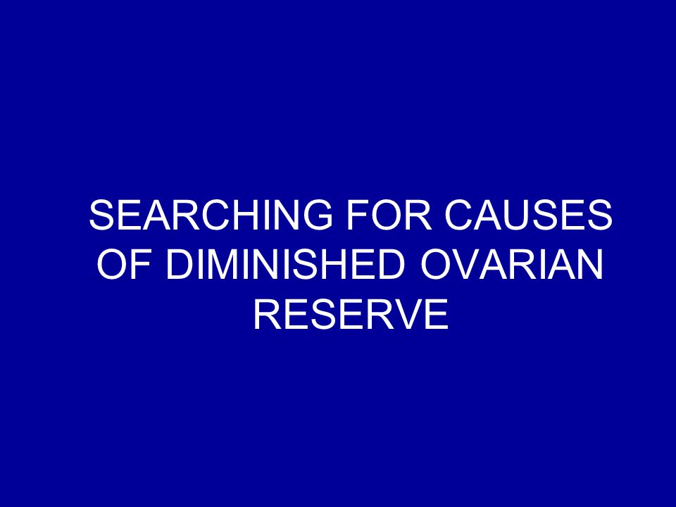 SEARCHING FOR CAUSES OF DIMINISHED OVARIAN RESERVE