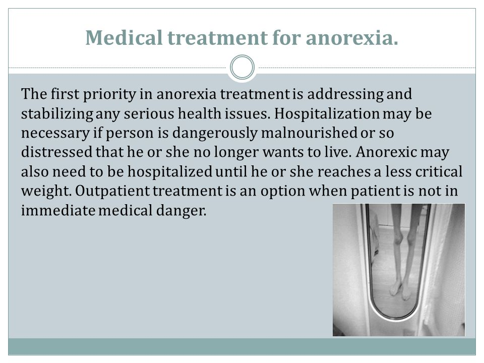 Medical treatment for anorexia.