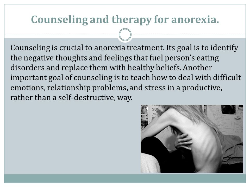 Counseling and therapy for anorexia.