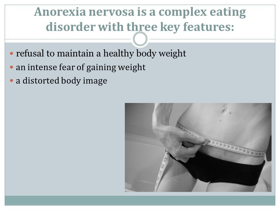 Anorexia nervosa is a complex eating disorder with three key features: