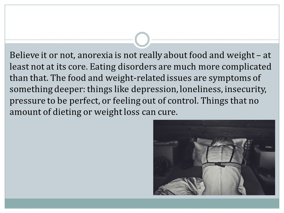 Believe it or not, anorexia is not really about food and weight – at least not at its core.