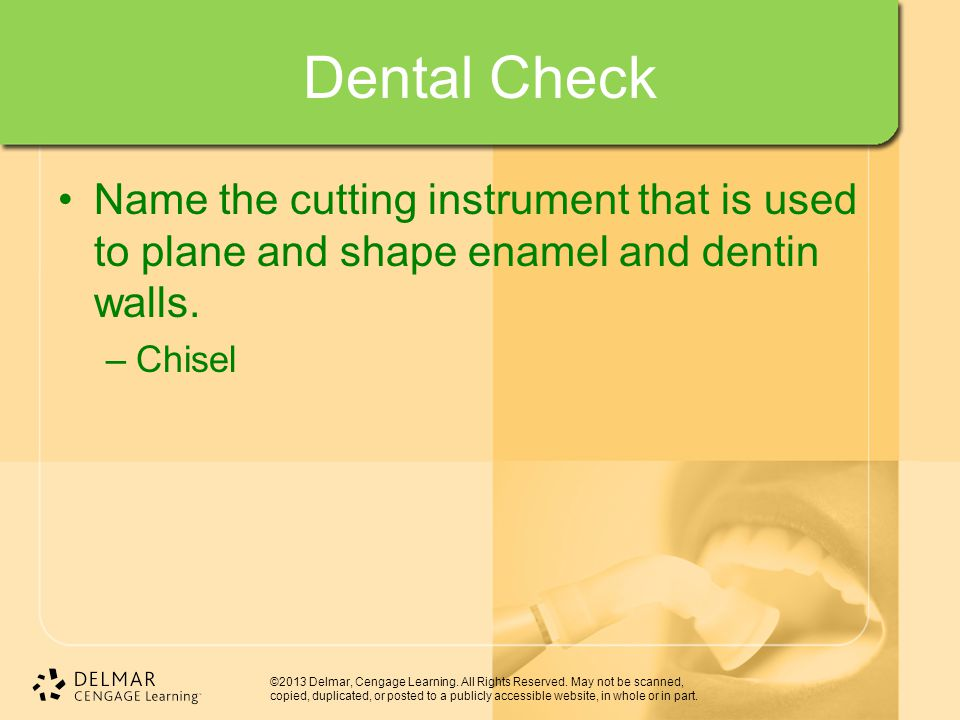 Dental Check Name the cutting instrument that is used to plane and shape enamel and dentin walls.