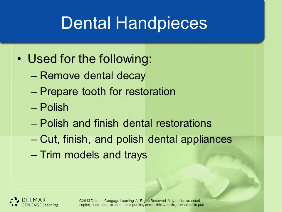 Dental Handpieces Used for the following: Remove dental decay