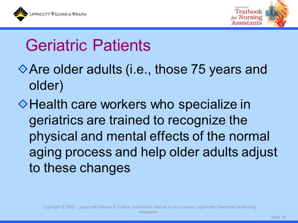 Geriatric Patients Are older adults (i.e., those 75 years and older)