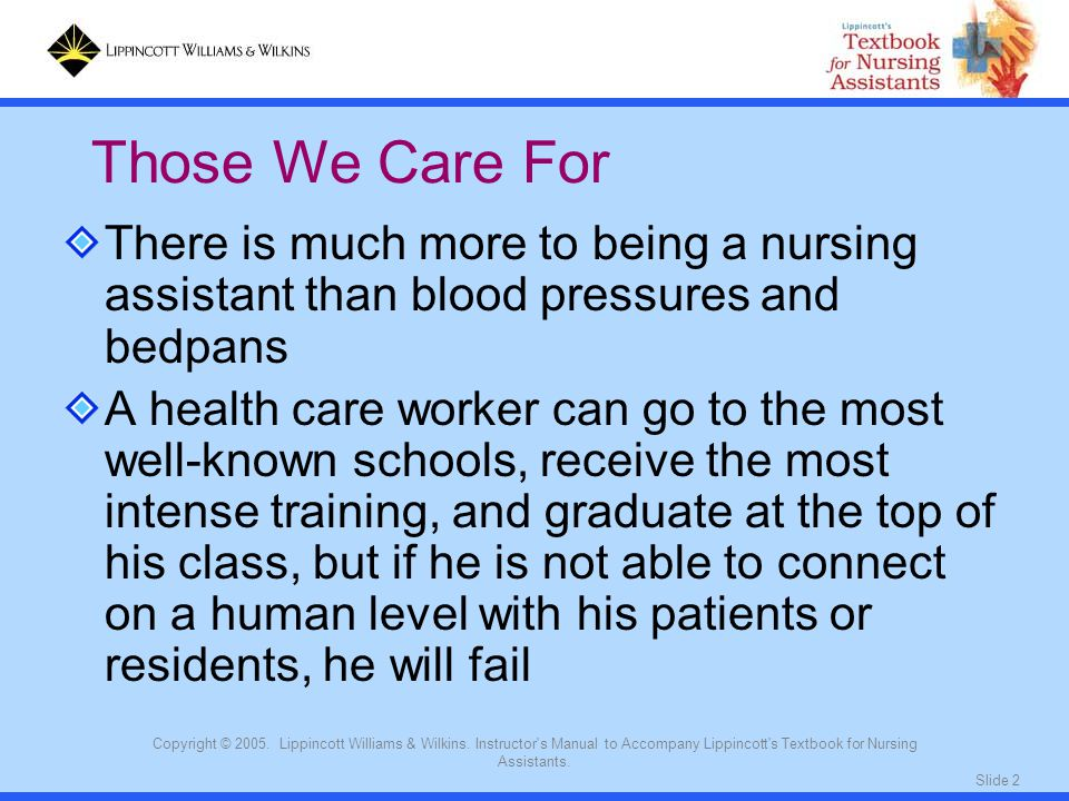 Those We Care For There is much more to being a nursing assistant than blood pressures and bedpans.