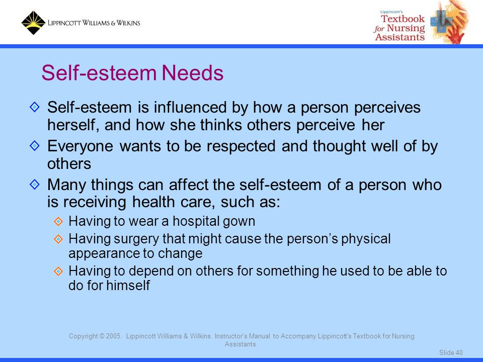 Self-esteem Needs Self-esteem is influenced by how a person perceives herself, and how she thinks others perceive her.