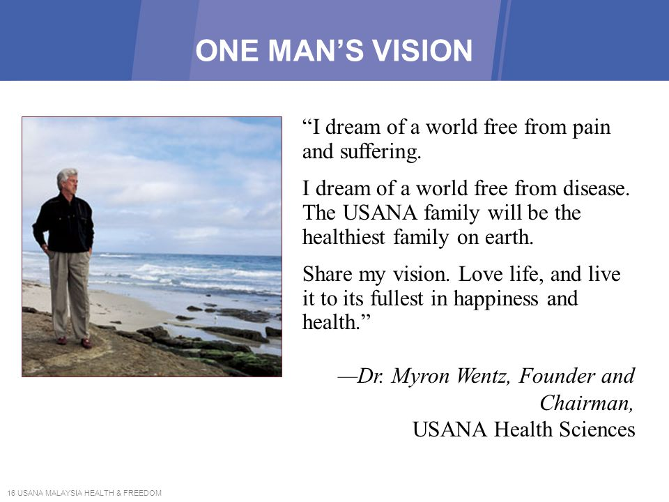 ONE MAN'S VISION I dream of a world free from pain and suffering.