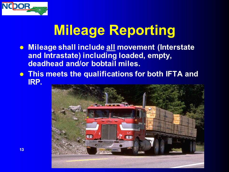 Mileage Reporting Mileage shall include all movement (Interstate and Intrastate) including loaded, empty, deadhead and/or bobtail miles.