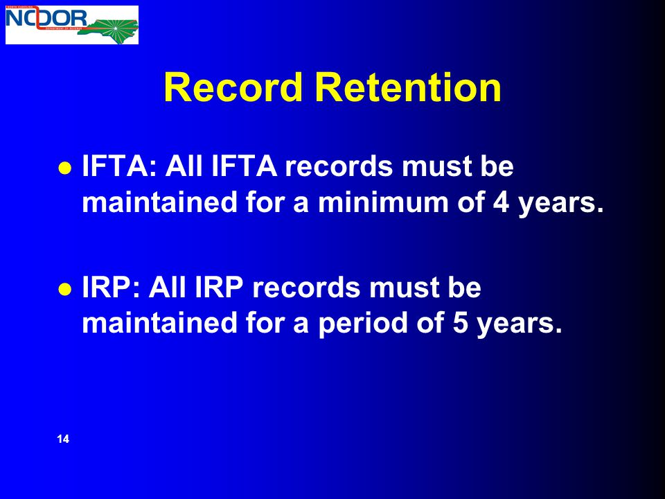 Record Retention IFTA: All IFTA records must be maintained for a minimum of 4 years.
