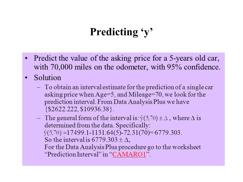 Predicting 'y' Predict the value of the asking price for a 5-years old car, with 70,000 miles on the odometer, with 95% confidence.