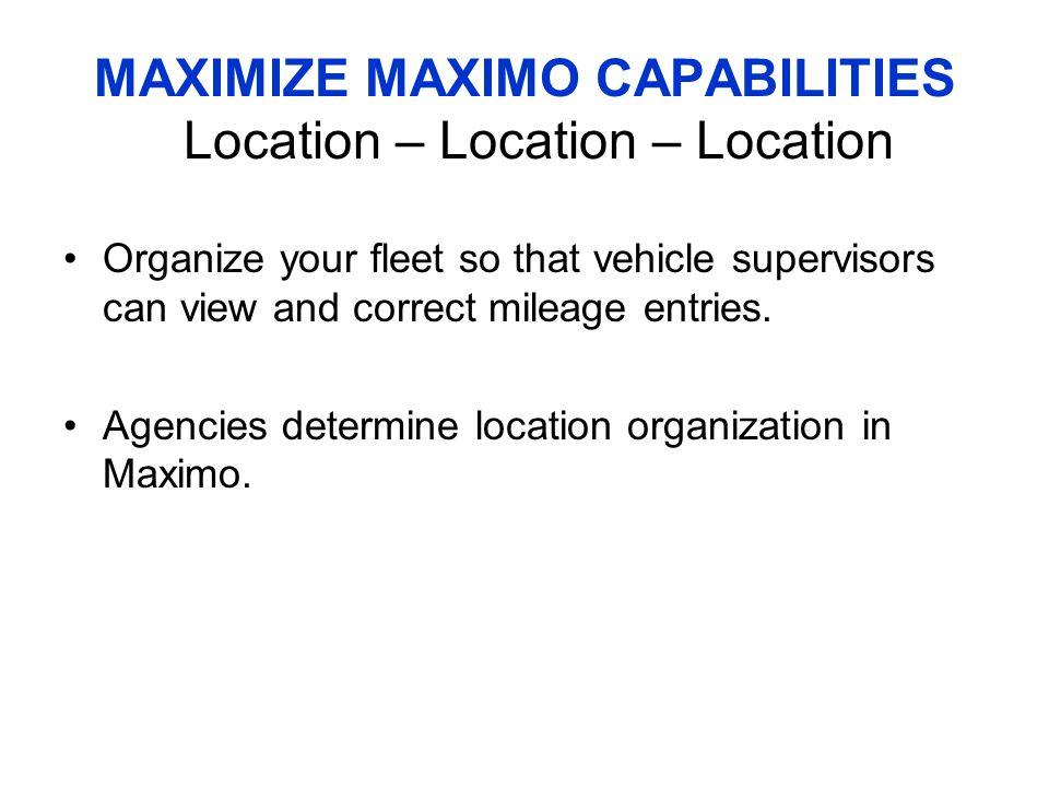 MAXIMIZE MAXIMO CAPABILITIES Location – Location – Location