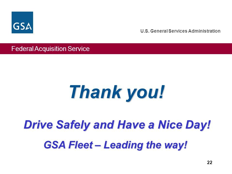 Drive Safely and Have a Nice Day! GSA Fleet – Leading the way!