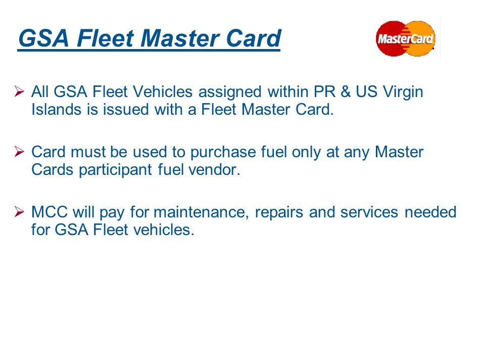 GSA Fleet Master Card All GSA Fleet Vehicles assigned within PR & US Virgin Islands is issued with a Fleet Master Card.