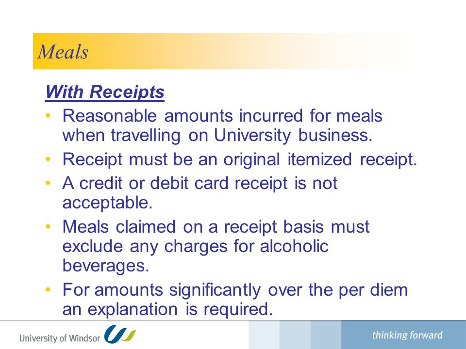 Finance Department Meals. With Receipts. Reasonable amounts incurred for meals when travelling on University business.