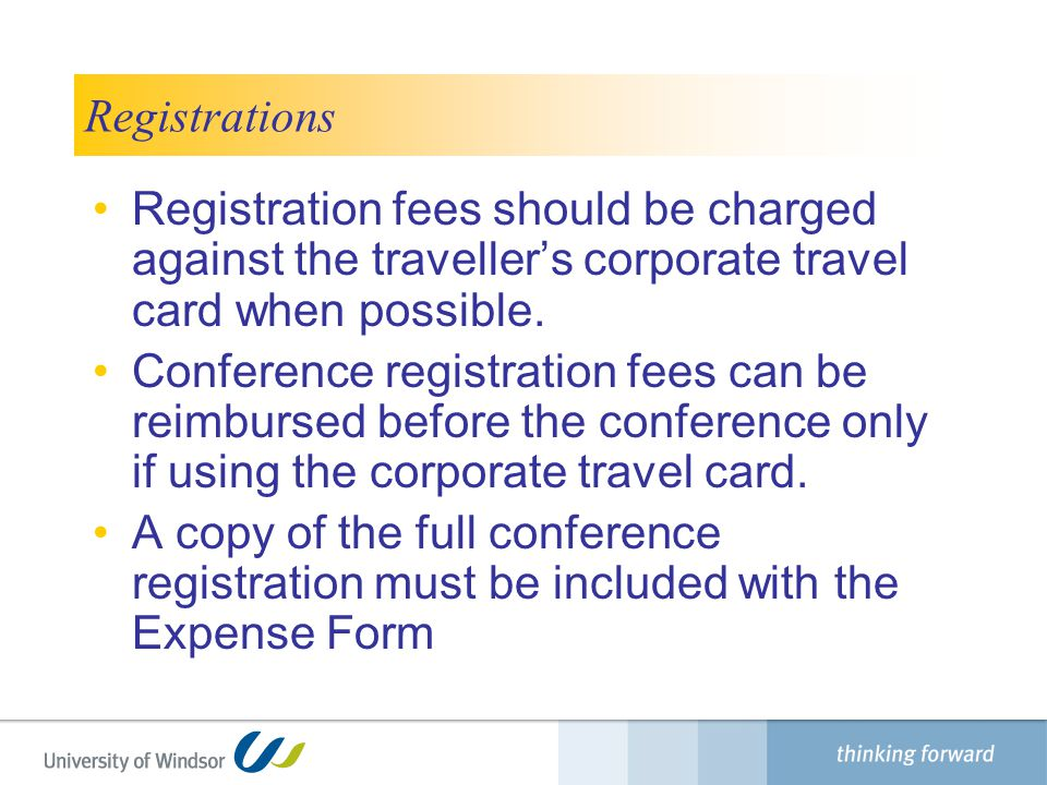 Finance Department Registrations. Registration fees should be charged against the traveller's corporate travel card when possible.