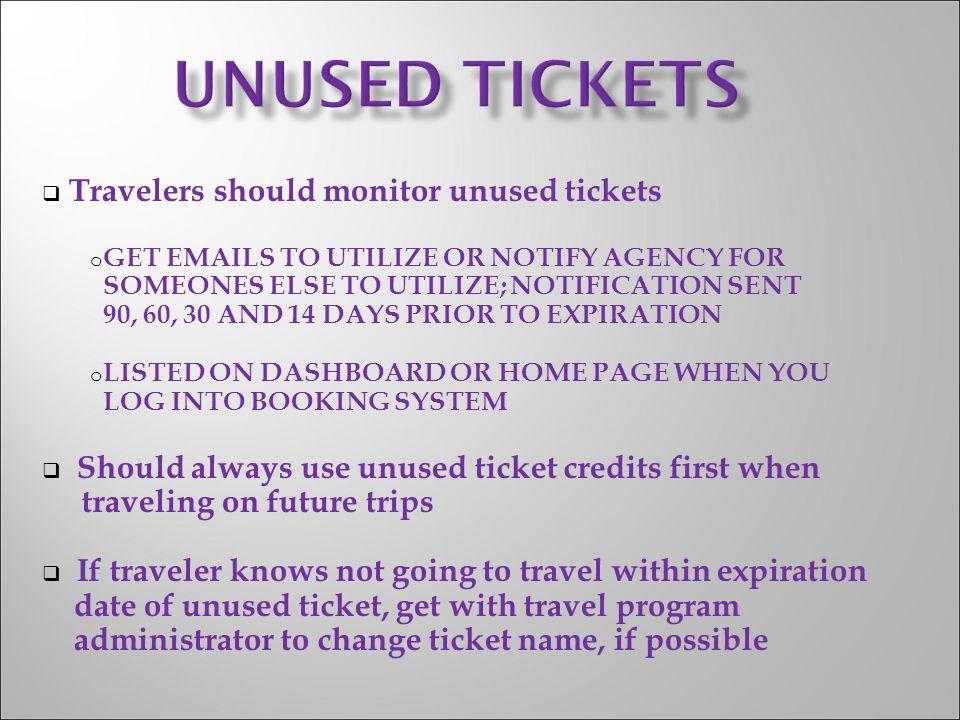 UNUSED TICKETS Travelers should monitor unused tickets