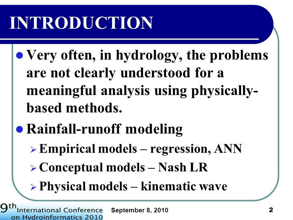 INTRODUCTION Very often, in hydrology, the problems are not clearly understood for a meaningful analysis using physically-based methods.