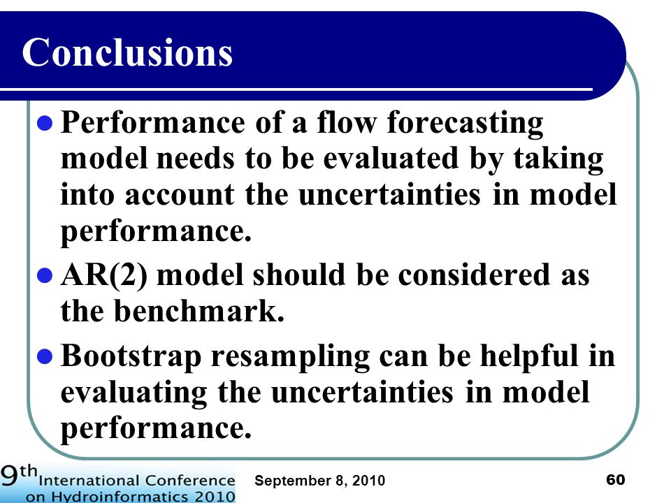 Conclusions Performance of a flow forecasting model needs to be evaluated by taking into account the uncertainties in model performance.