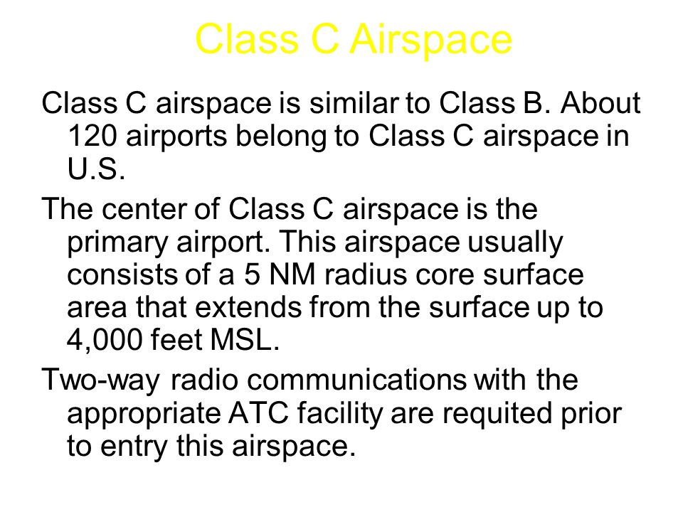 Class C Airspace Class C airspace is similar to Class B. About 120 airports belong to Class C airspace in U.S.