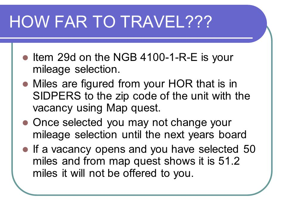 HOW FAR TO TRAVEL Item 29d on the NGB 4100-1-R-E is your mileage selection.