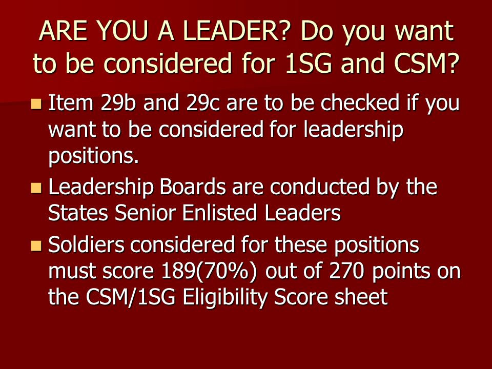ARE YOU A LEADER Do you want to be considered for 1SG and CSM