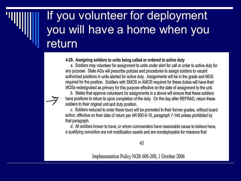 If you volunteer for deployment you will have a home when you return