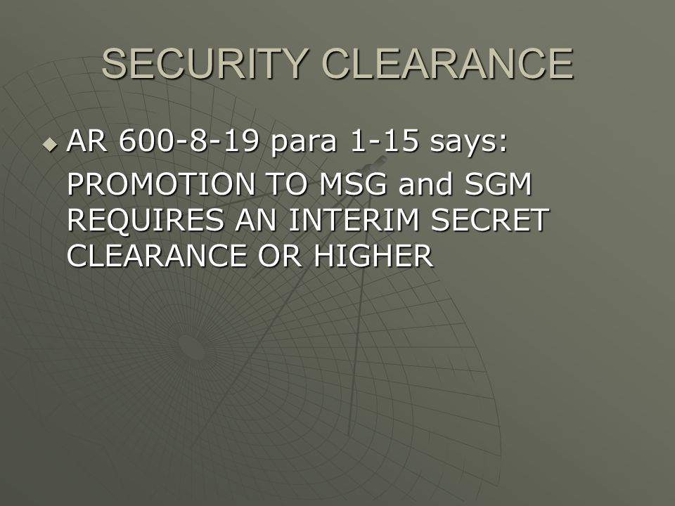 SECURITY CLEARANCE AR 600-8-19 para 1-15 says: