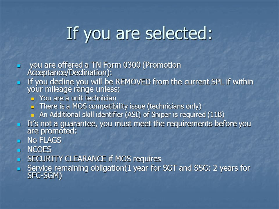 If you are selected: you are offered a TN Form 0300 (Promotion Acceptance/Declination):