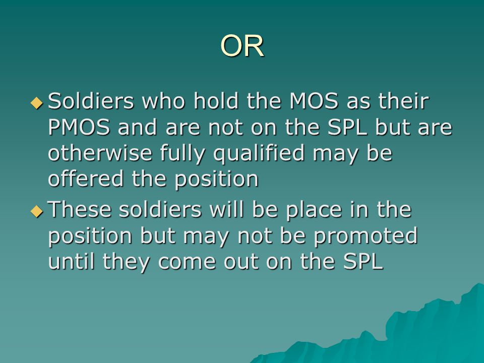 OR Soldiers who hold the MOS as their PMOS and are not on the SPL but are otherwise fully qualified may be offered the position.