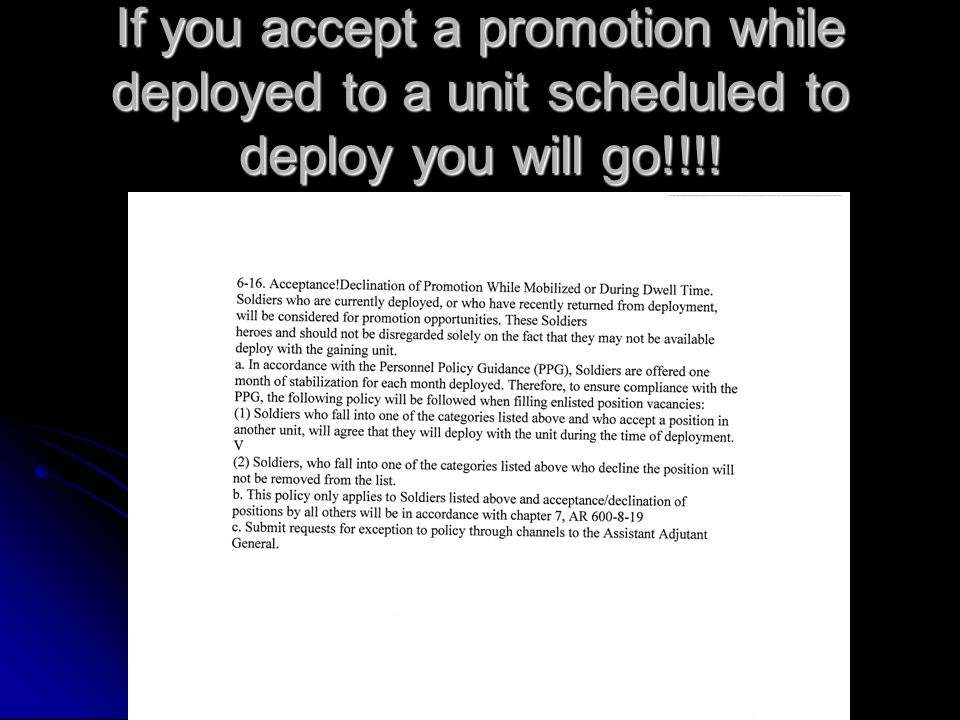 If you accept a promotion while deployed to a unit scheduled to deploy you will go!!!!