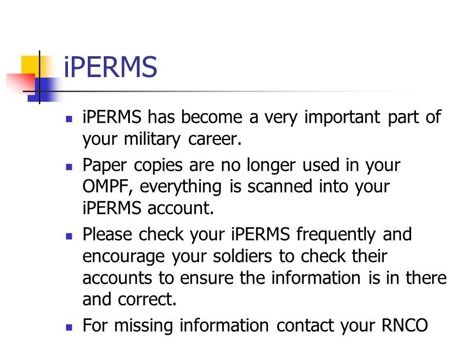 iPERMS iPERMS has become a very important part of your military career.