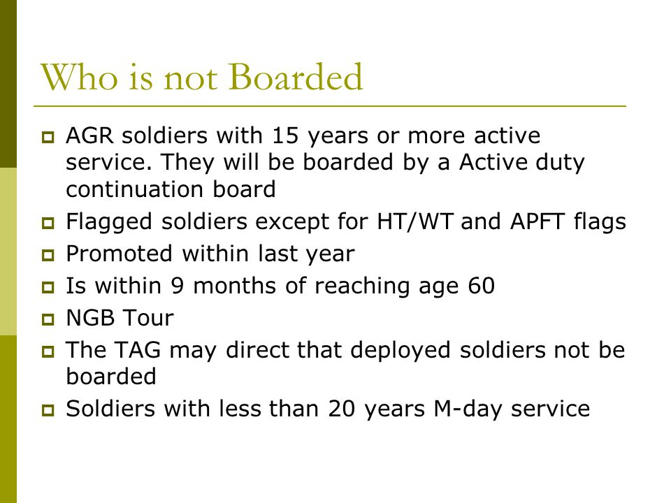 Who is not Boarded AGR soldiers with 15 years or more active service. They will be boarded by a Active duty continuation board.