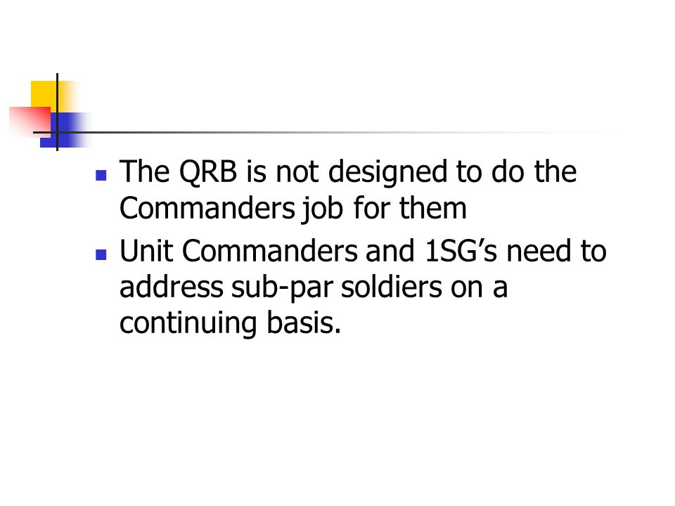 The QRB is not designed to do the Commanders job for them