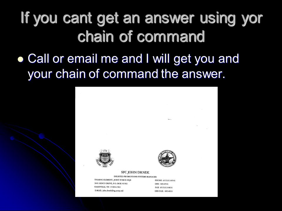 If you cant get an answer using yor chain of command