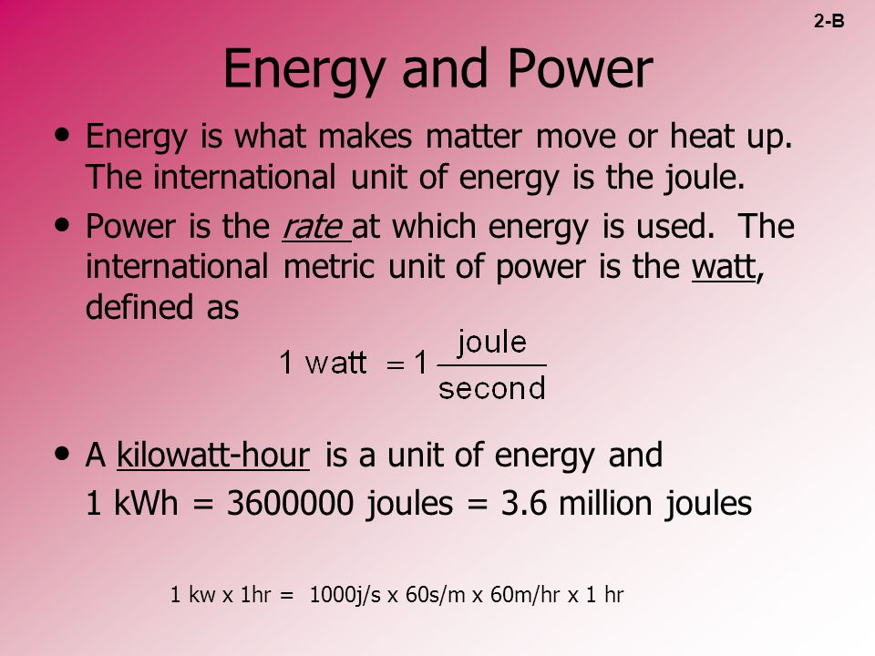 Energy and Power 2-B. Energy is what makes matter move or heat up. The international unit of energy is the joule.