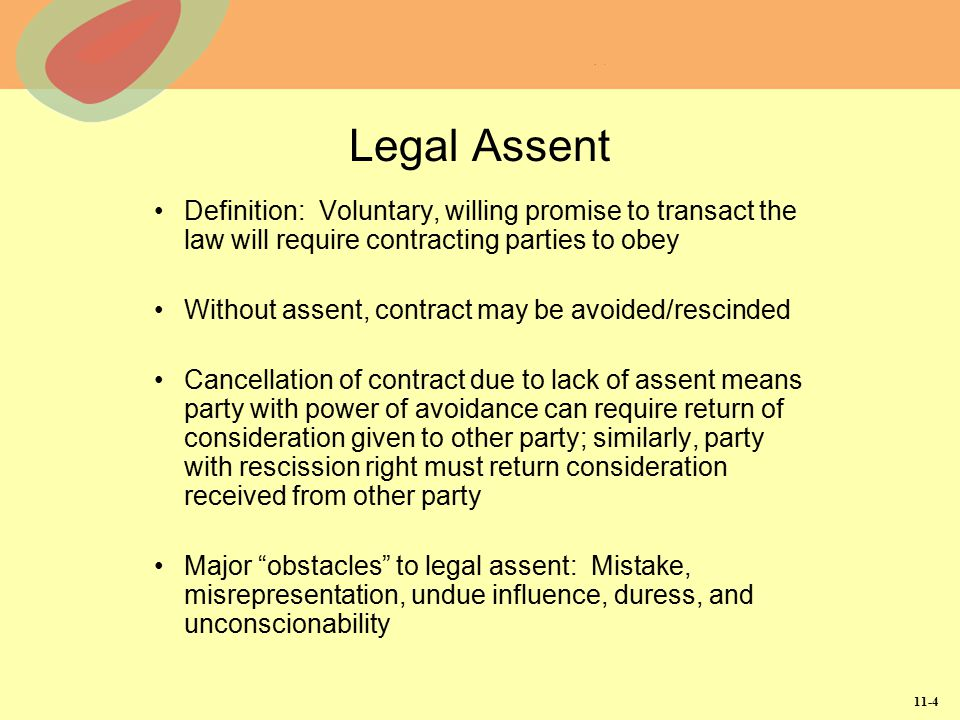 Legal Assent Definition: Voluntary, willing promise to transact the law will require contracting parties to obey.