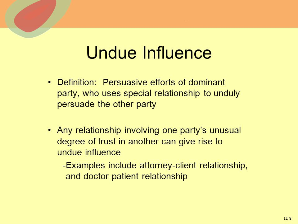 Undue Influence Definition: Persuasive efforts of dominant party, who uses special relationship to unduly persuade the other party.