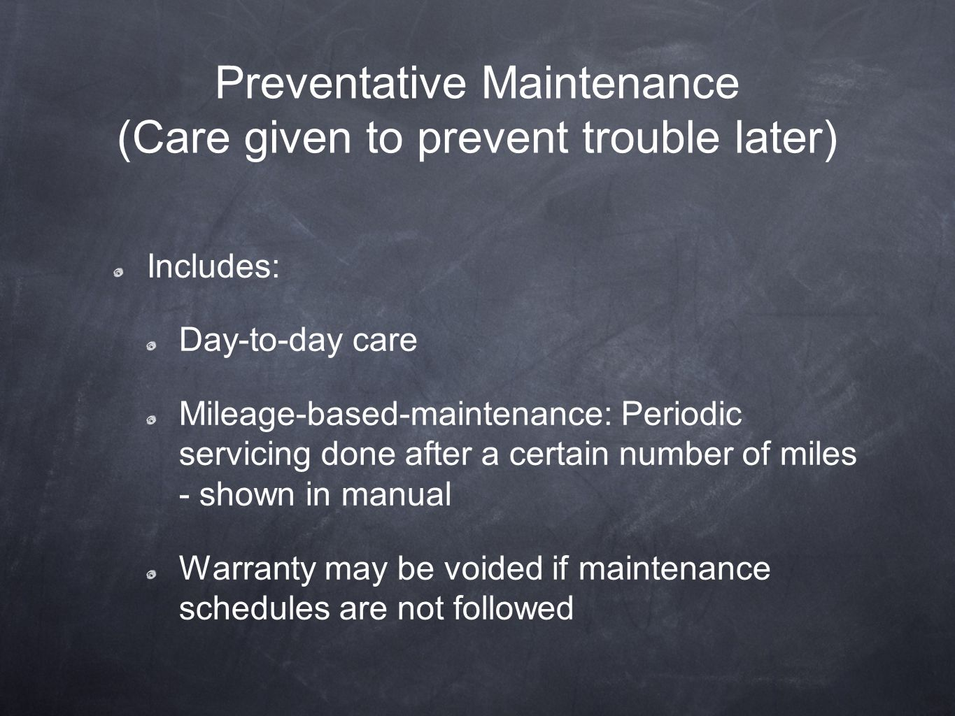Preventative Maintenance (Care given to prevent trouble later)