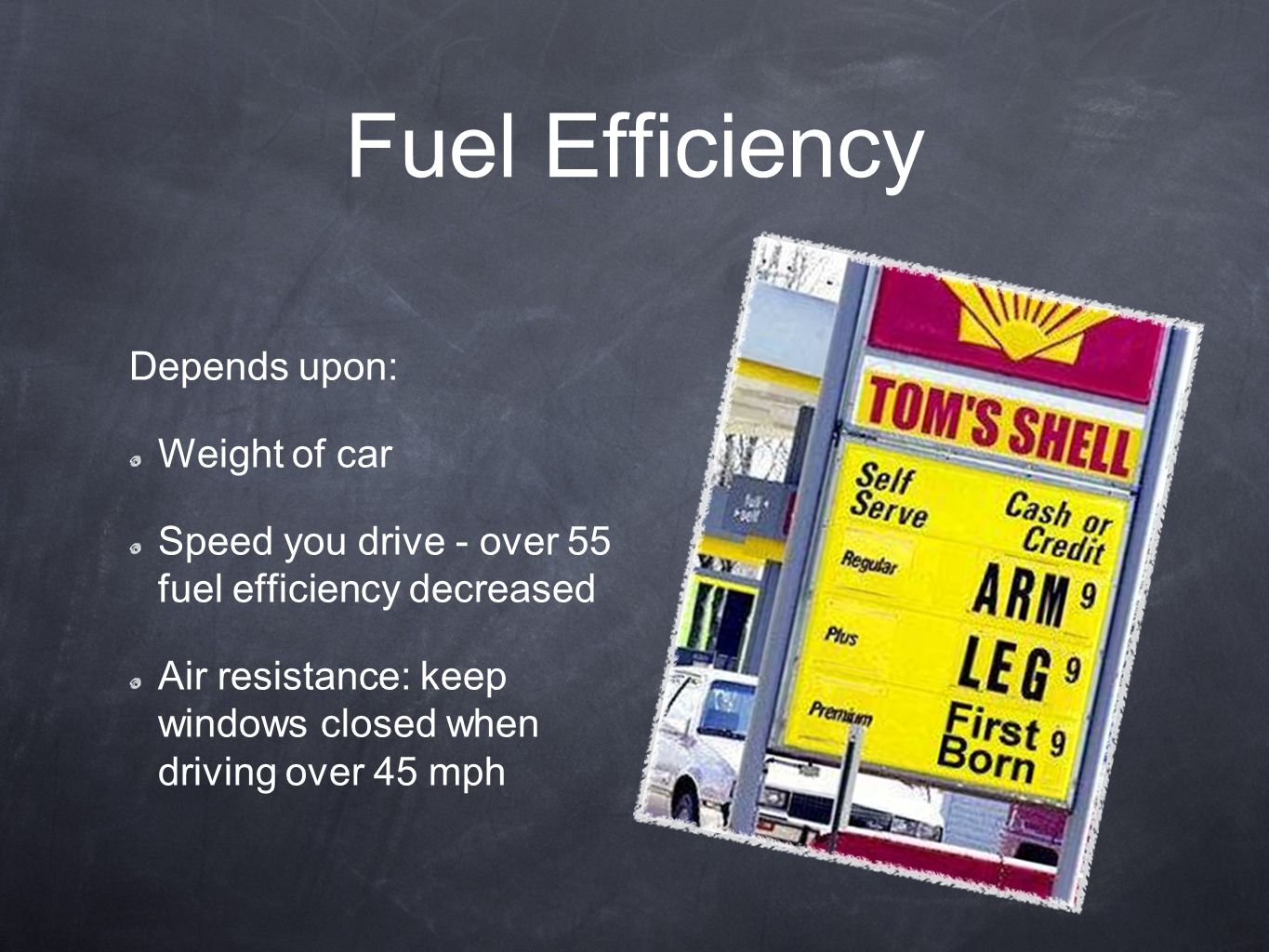 Fuel Efficiency Depends upon: Weight of car