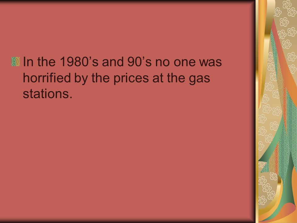 In the 1980's and 90's no one was horrified by the prices at the gas stations.