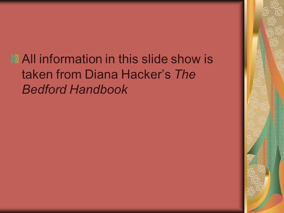 All information in this slide show is taken from Diana Hacker's The Bedford Handbook