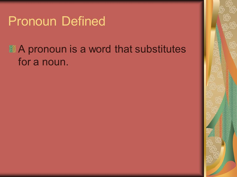 Pronoun Defined A pronoun is a word that substitutes for a noun.
