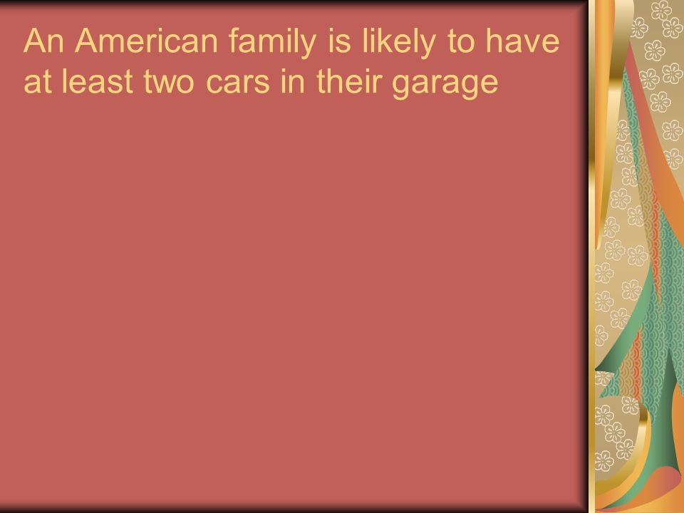 An American family is likely to have at least two cars in their garage