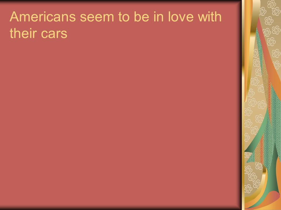 Americans seem to be in love with their cars