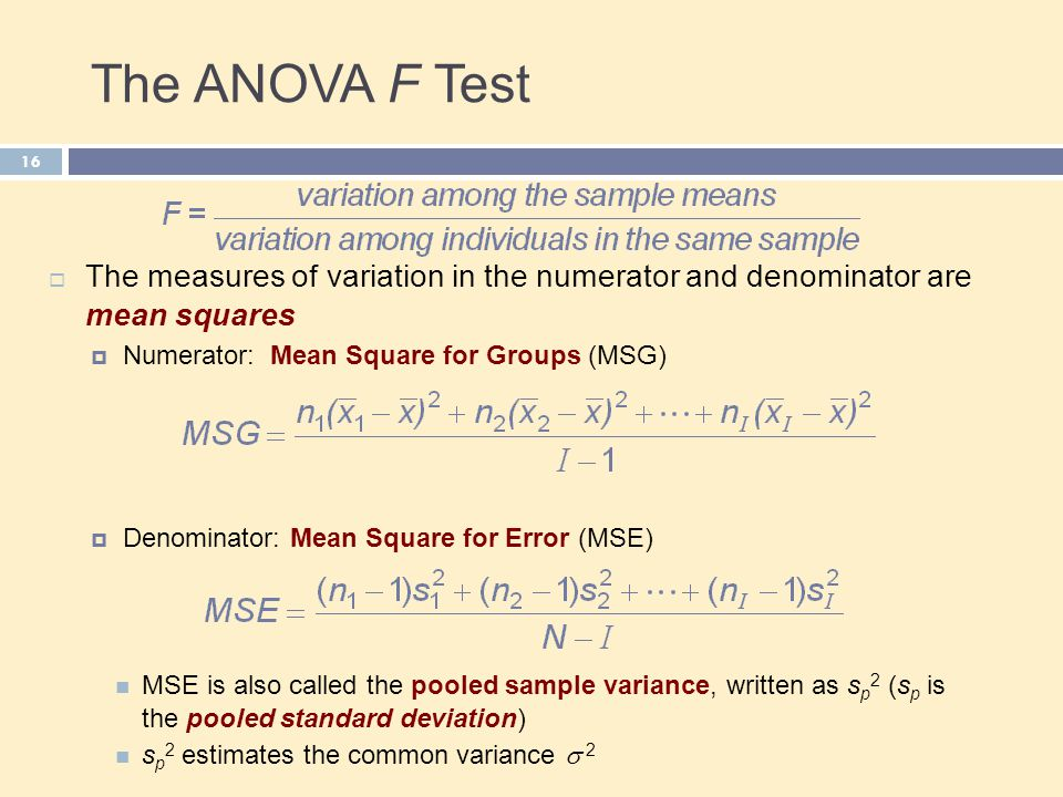 The ANOVA F Test The measures of variation in the numerator and denominator are mean squares. Numerator: Mean Square for Groups (MSG)