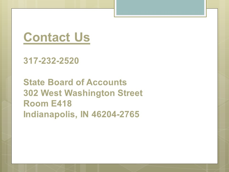 Contact Us 317-232-2520 State Board of Accounts 302 West Washington Street Room E418 Indianapolis, IN 46204-2765