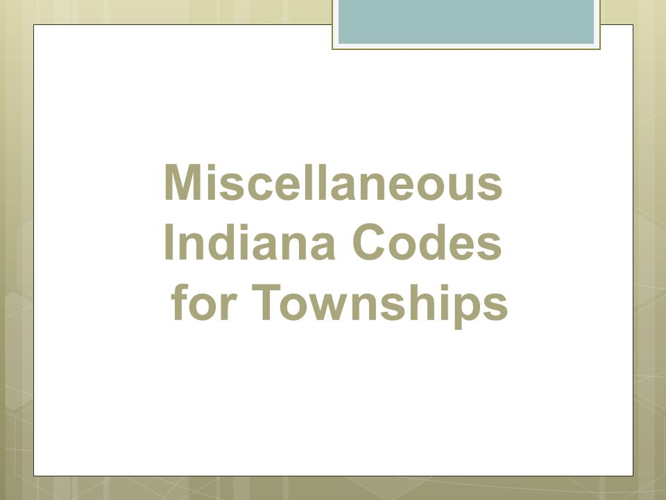 Miscellaneous Indiana Codes for Townships