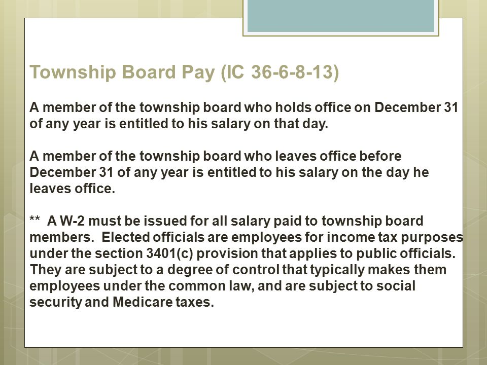 Township Board Pay (IC 36-6-8-13) A member of the township board who holds office on December 31 of any year is entitled to his salary on that day.