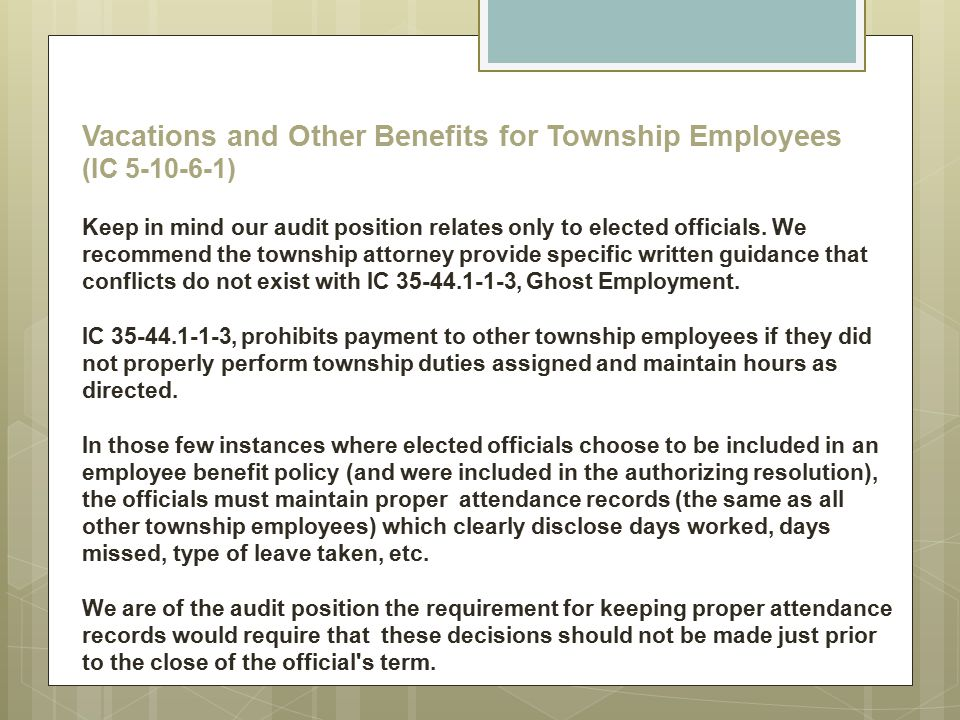 Vacations and Other Benefits for Township Employees (IC 5-10-6-1) Keep in mind our audit position relates only to elected officials.