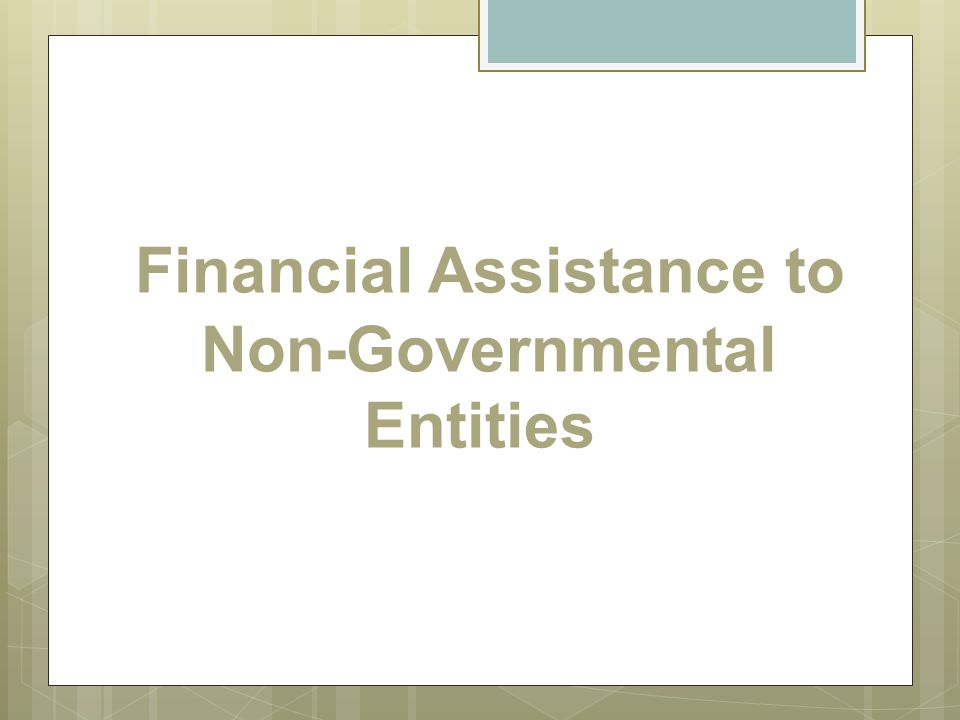 Financial Assistance to Non-Governmental Entities
